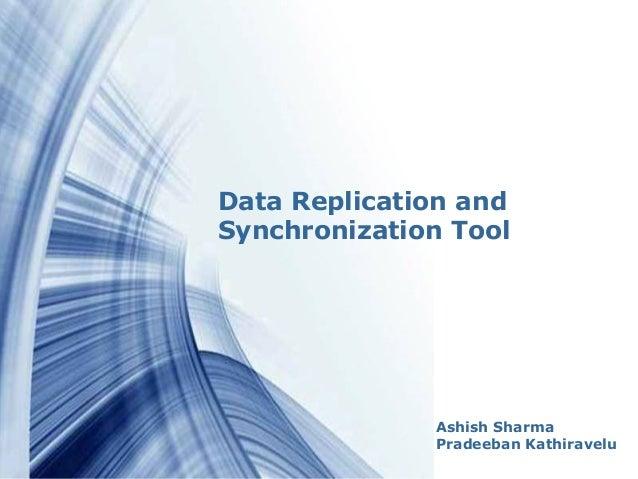 Powerpoint Templates 1Powerpoint Templates Data Replication and Synchronization Tool Ashish Sharma Pradeeban Kathiravelu