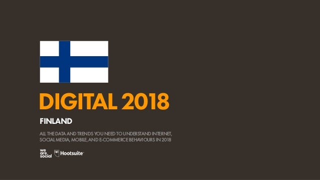DIGITAL2018 ALL THE DATA AND TRENDS YOU NEED TO UNDERSTAND INTERNET, SOCIAL MEDIA, MOBILE, AND E-COMMERCE BEHAVIOURS IN 20...