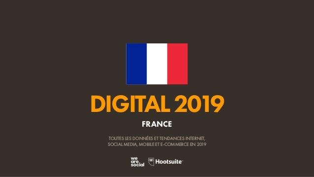 DIGITAL2019 TOUTES LES DONNÉES ET TENDANCES INTERNET, SOCIAL MEDIA, MOBILE ET E-COMMERCE EN 2019 FRANCE