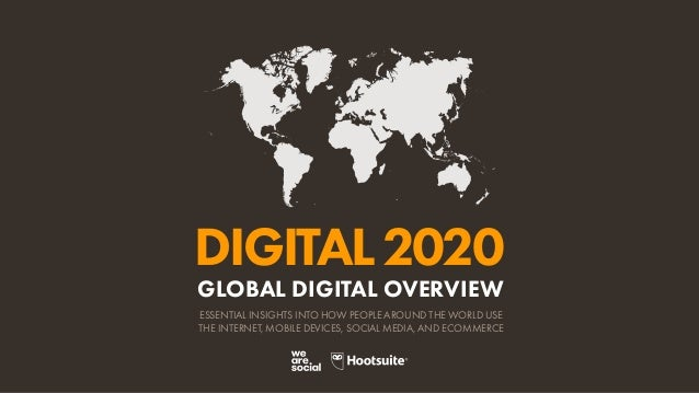 GLOBAL DIGITAL OVERVIEW ESSENTIAL INSIGHTS INTO HOW PEOPLE AROUND THE WORLD USE THE INTERNET, MOBILE DEVICES, SOCIAL MEDIA...