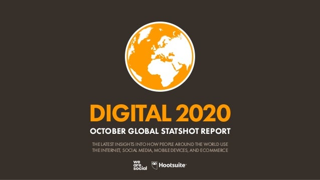 DIGITAL2020 THE LATEST INSIGHTS INTO HOW PEOPLE AROUND THE WORLD USE THE INTERNET, SOCIAL MEDIA, MOBILE DEVICES, AND ECOMM...