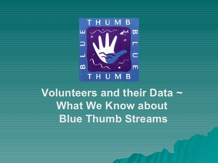 Volunteers and their Data ~  What We Know about  Blue Thumb Streams