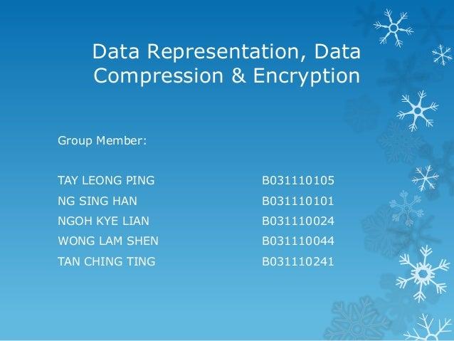 Data Representation, Data Compression & Encryption Group Member: TAY LEONG PING B031110105 NG SING HAN B031110101 NGOH KYE...