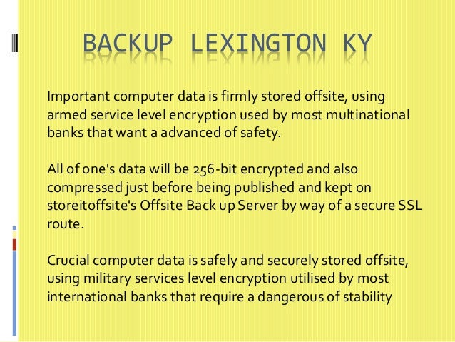 BACKUP LEXINGTON KY  Important computer data is firmly stored offsite, using  armed service level encryption used by most ...