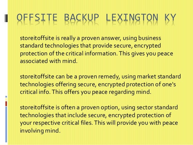 OFFSITE BACKUP LEXINGTON KY  storeitoffsite is really a proven answer, using business  standard technologies that provide ...