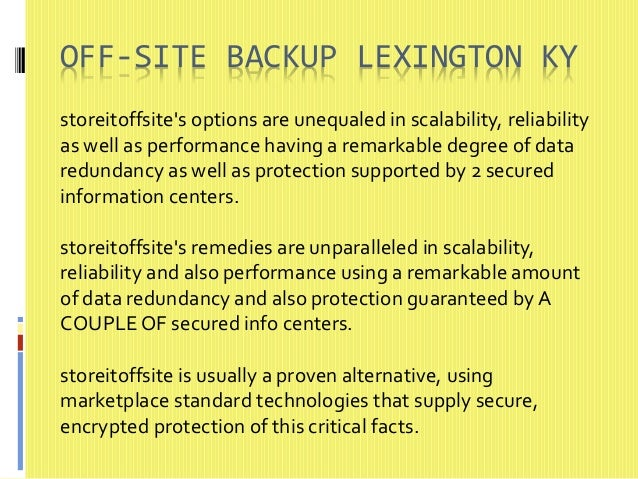 OFF-SITE BACKUP LEXINGTON KY  storeitoffsite's options are unequaled in scalability, reliability  as well as performance h...