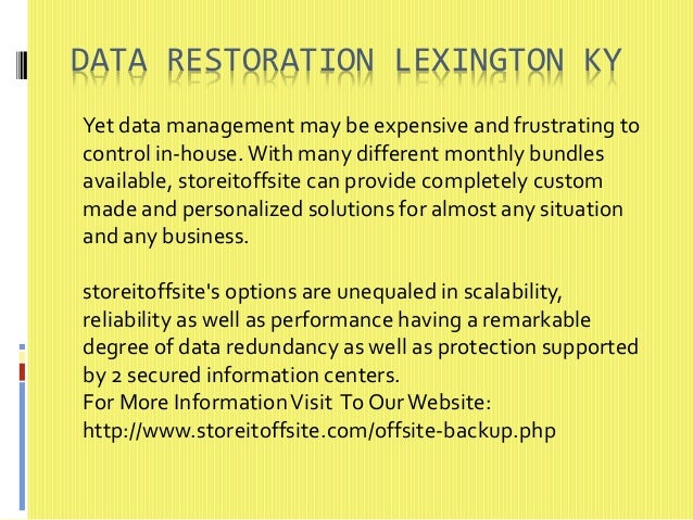 DATA RESTORATION LEXINGTON KY  Yet data management may be expensive and frustrating to  control in-house. With many differ...