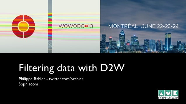 Filtering data with D2WPhilippe Rabier - twitter.com/prabierSophiacom