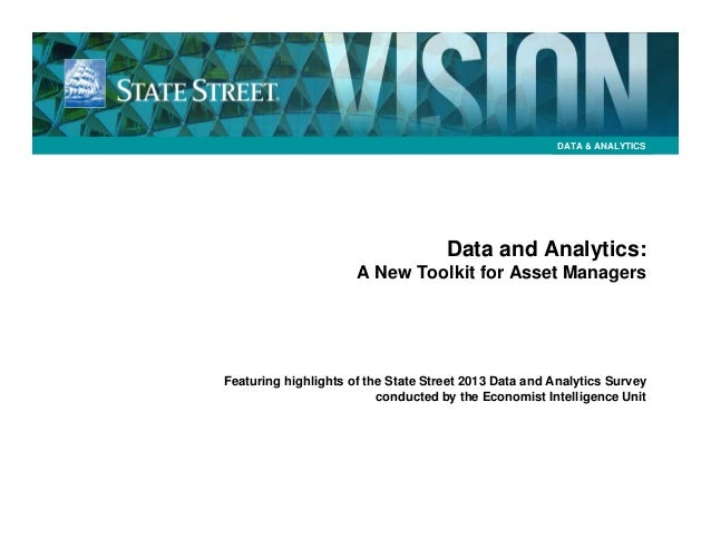 DATA & ANALYTICS  Data and Analytics: A New Toolkit for Asset Managers  Featuring highlights of the State Street 2013 Data...