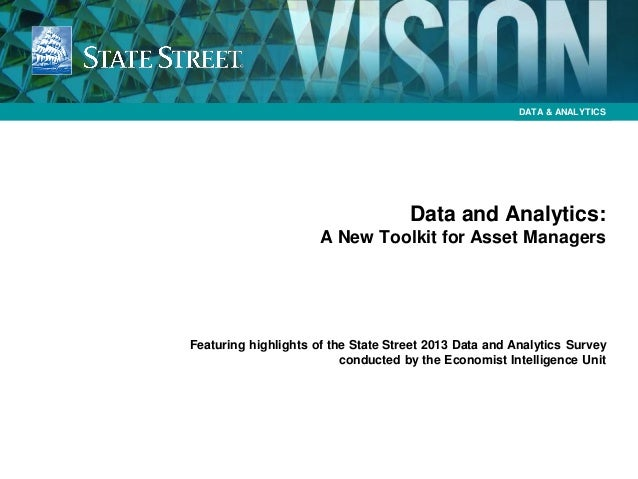 DATA & ANALYTICS Data and Analytics: A New Toolkit for Asset Managers Featuring highlights of the State Street 2013 Data a...
