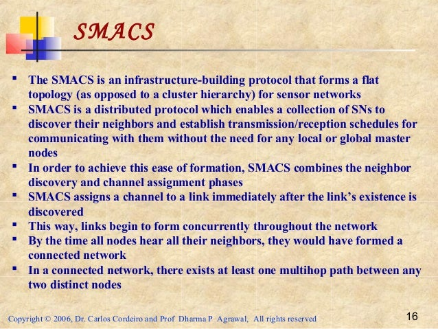 Copyright © 2006, Dr. Carlos Cordeiro and Prof Dharma P Agrawal, All rights reserved 16 SMACS  The SMACS is an infrastruc...