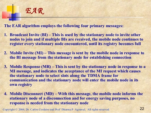 Copyright © 2006, Dr. Carlos Cordeiro and Prof Dharma P Agrawal, All rights reserved 22 EAR The EAR algorithm employs the ...