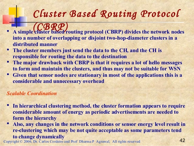 Copyright © 2006, Dr. Carlos Cordeiro and Prof Dharma P Agrawal, All rights reserved 42 Cluster Based Routing Protocol (CB...