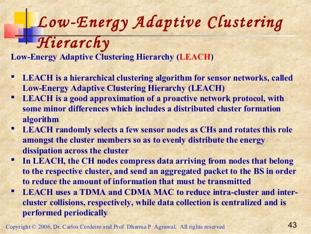 Copyright © 2006, Dr. Carlos Cordeiro and Prof Dharma P Agrawal, All rights reserved 43 Low-Energy Adaptive Clustering Hie...