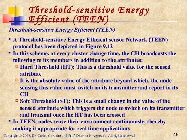 Copyright © 2006, Dr. Carlos Cordeiro and Prof Dharma P Agrawal, All rights reserved 46 Threshold-sensitive Energy Efficie...