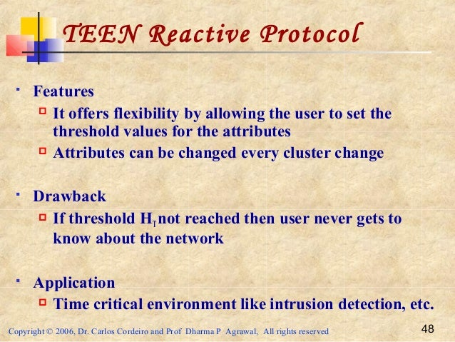 Copyright © 2006, Dr. Carlos Cordeiro and Prof Dharma P Agrawal, All rights reserved 48 TEEN Reactive Protocol  Features ...