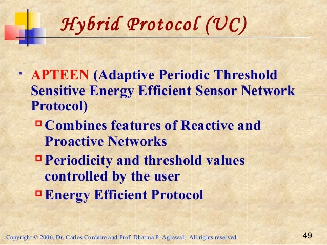 Copyright © 2006, Dr. Carlos Cordeiro and Prof Dharma P Agrawal, All rights reserved 49  APTEEN (Adaptive Periodic Thresh...