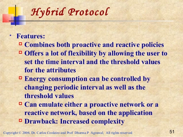 Copyright © 2006, Dr. Carlos Cordeiro and Prof Dharma P Agrawal, All rights reserved 51 Hybrid Protocol  Features:  Comb...