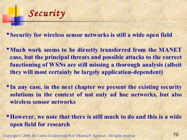 Copyright © 2006, Dr. Carlos Cordeiro and Prof Dharma P Agrawal, All rights reserved 70 Security Security for wireless se...