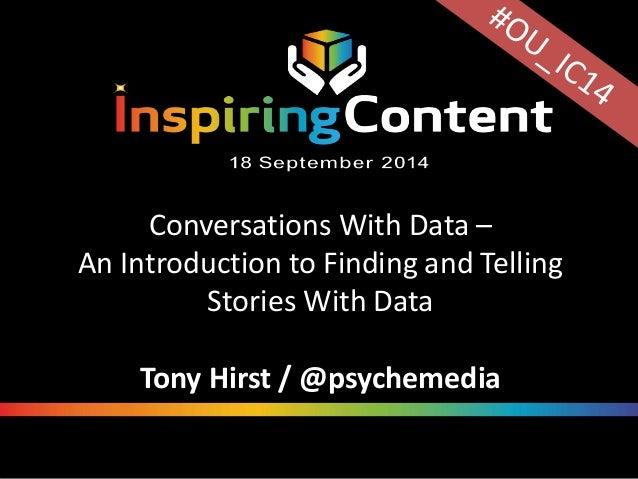 Conversations With Data –  An Introduction to Finding and Telling  Stories With Data  Tony Hirst / @psychemedia