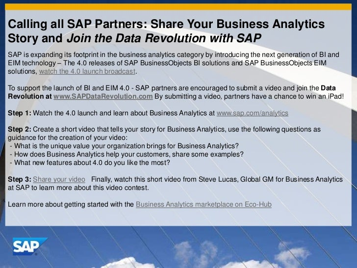 Calling all SAP Partners: Share Your Business Analytics Story and Join the Data Revolution with SAP<br />SAP is expanding ...