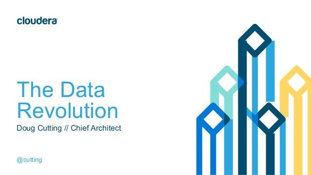 The Data Revolution @cutting Doug Cutting // Chief Architect