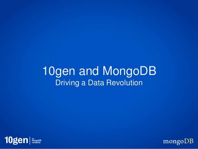 10gen and MongoDB  Driving a Data Revolution