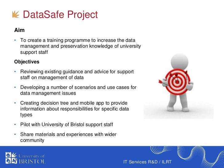 DataSafe ProjectAim• To create a training programme to increase the data  management and preservation knowledge of univers...