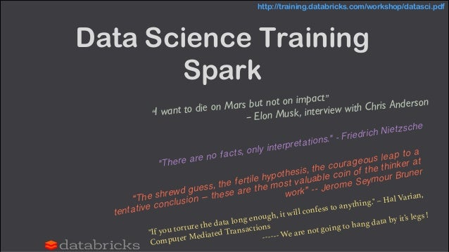 """Data Science Training Spark """"I want to die on Mars but not on impact"""" — Elon Musk, interview with Chris Anderson """"The shre..."""