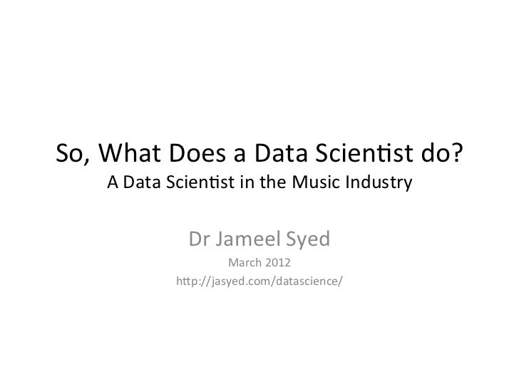 So,	  What	  Does	  a	  Data	  Scien/st	  do?	         A	  Data	  Scien/st	  in	  the	  Music	  Industry	                 ...