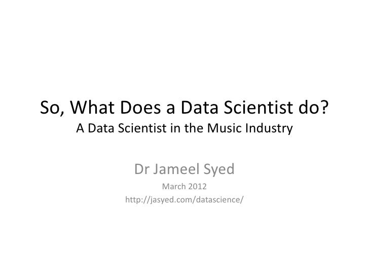 So, What Does a Data Scientist do?    A Data Scientist in the Music Industry              Dr Jameel Syed                  ...