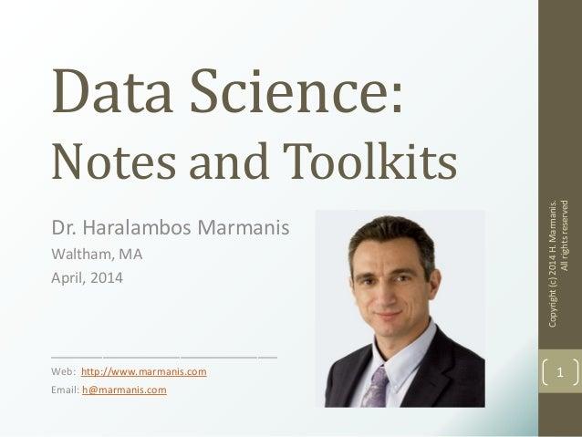 Data Science: Notes and Toolkits Dr. Haralambos Marmanis Waltham, MA April, 2014 ___________________________________ Web: ...