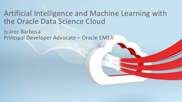 Copyright © 2018, Oracle and/or its affiliates. All rights reserved. | Artificial Intelligence and Machine Learning with t...