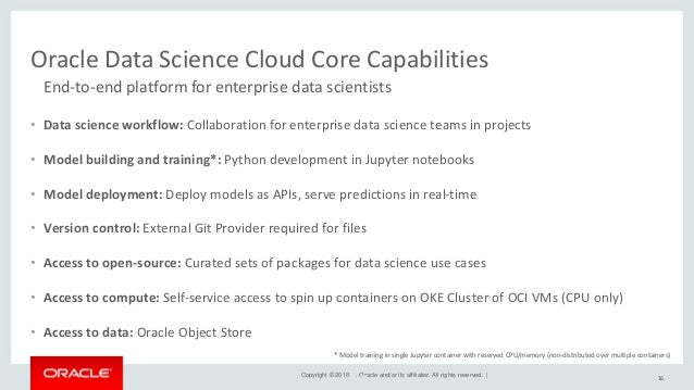 Copyright © 2018 , Oracle and/or its affiliates. All rights reserved. | Oracle Data Science Cloud Key Components & Benefit...