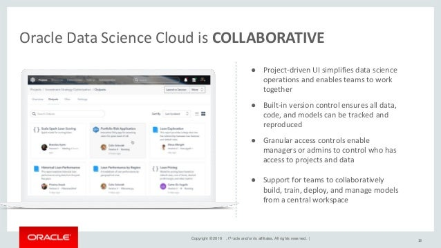 Copyright © 2018 , Oracle and/or its affiliates. All rights reserved. | Oracle Data Science Cloud is INTEGRATED 19 ● Platf...