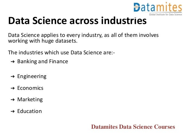Data Science across industries Data Science applies to every industry, as all of them involves working with huge datasets....