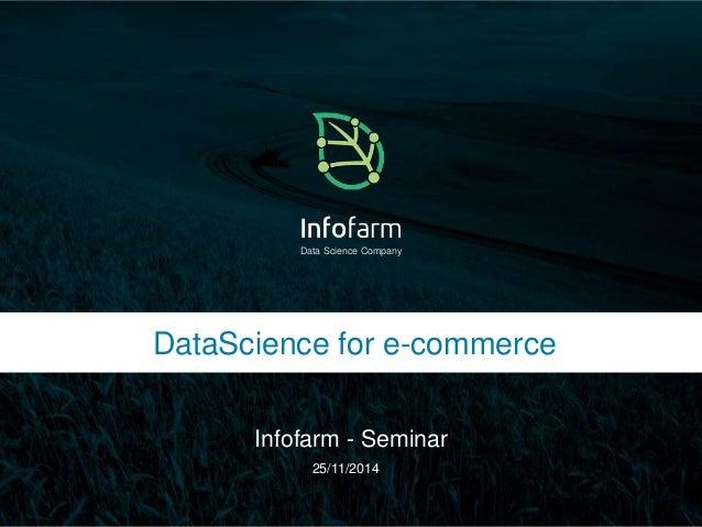 Data Science Company  DataScience for e-commerce  Infofarm - Seminar  Veldkant 33A, Kontich ● info@infofarm.be ● www.infof...
