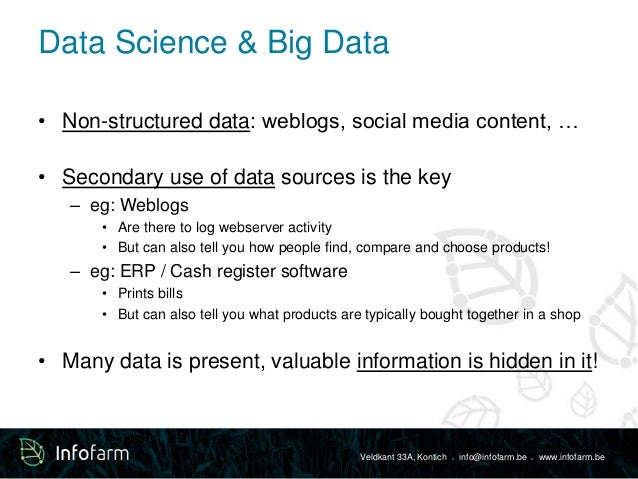 Data Science & Big Data  • Non-structured data: weblogs, social media content, …  • Secondary use of data sources is the k...
