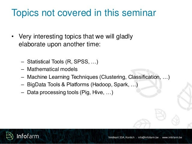 Topics not covered in this seminar  • Very interesting topics that we will gladly  Veldkant 33A, Kontich ● info@infofarm.b...