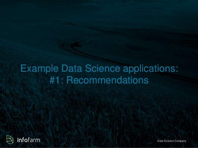 Example Data Science applications:  #1: Recommendations  Veldkant 33A, Kontich ● info@infofarmDa.btae S●ciwewncwe. inCfoom...