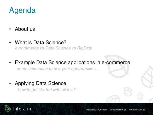 Veldkant 33A, Kontich ● info@infofarm.be ● www.infofarm.be  Agenda  • About us  • What is Data Science?  e-commerce vs Dat...