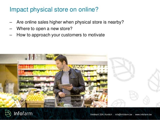 Impact physical store on online?  – Are online sales higher when physical store is nearby?  – Where to open a new store?  ...