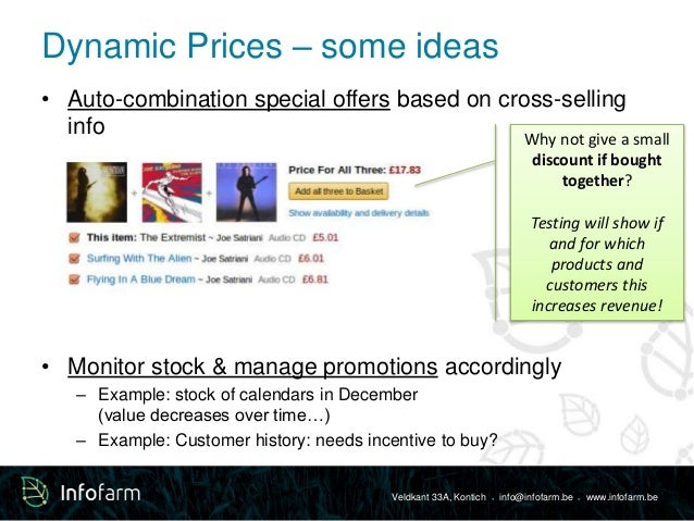 Dynamic Prices – some ideas  • Auto-combination special offers based on cross-selling  Veldkant 33A, Kontich ● info@infofa...