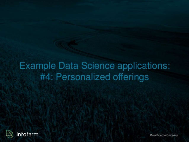 Example Data Science applications:  #4: Personalized offerings  Veldkant 33A, Kontich ● info@infofarmDa.btae S●ciwewncwe. ...