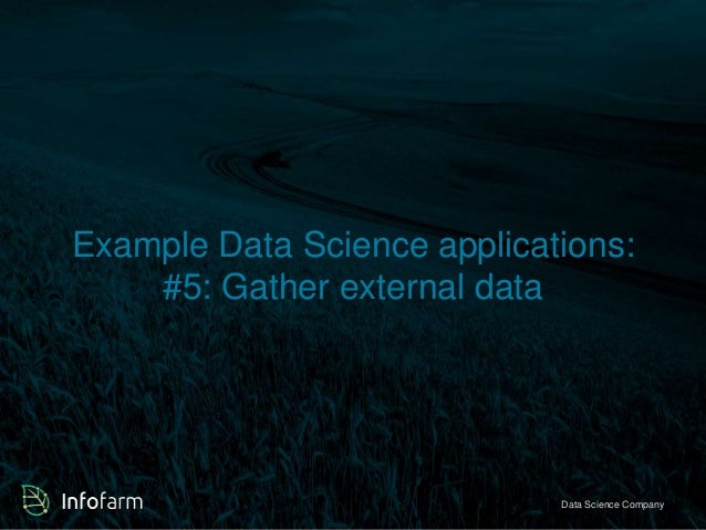 Example Data Science applications:  #5: Gather external data  Veldkant 33A, Kontich ● info@infofarmDa.btae S●ciwewncwe. in...