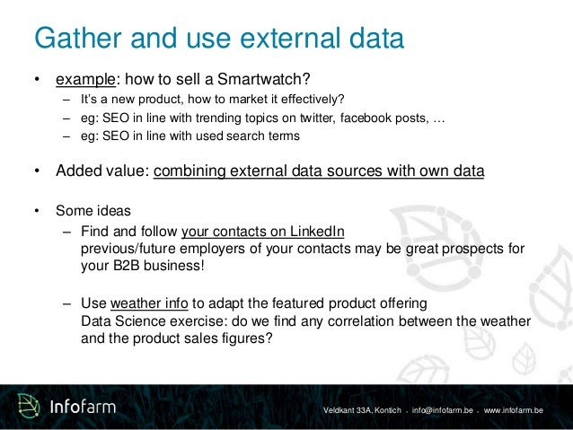 Gather and use external data  Veldkant 33A, Kontich ● info@infofarm.be ● www.infofarm.be  • example: how to sell a Smartwa...