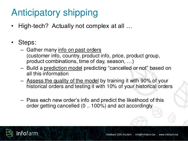 Anticipatory shipping  • High-tech? Actually not complex at all …  Veldkant 33A, Kontich ● info@infofarm.be ● www.infofarm...