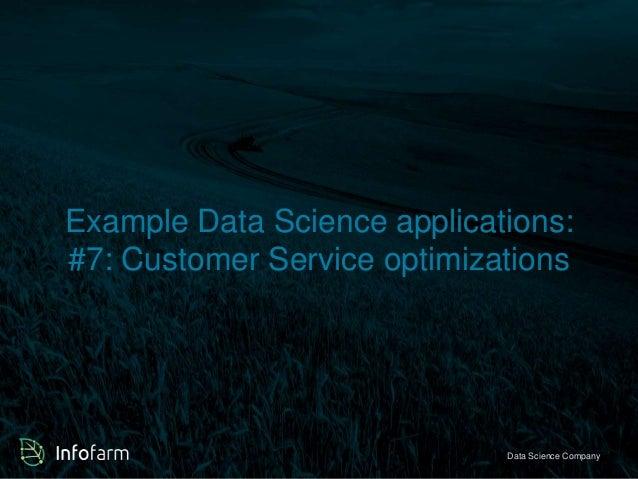 Example Data Science applications:  #7: Customer Service optimizations  Veldkant 33A, Kontich ● info@infofarmDa.btae S●ciw...