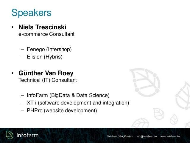 Veldkant 33A, Kontich ● info@infofarm.be ● www.infofarm.be  Speakers  • Niels Trescinski  e-commerce Consultant  – Fenego ...