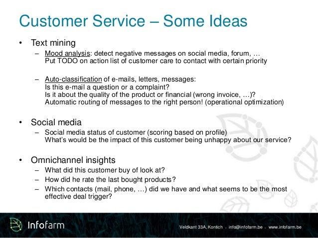 Customer Service – Some Ideas  Veldkant 33A, Kontich ● info@infofarm.be ● www.infofarm.be  • Text mining  – Mood analysis:...